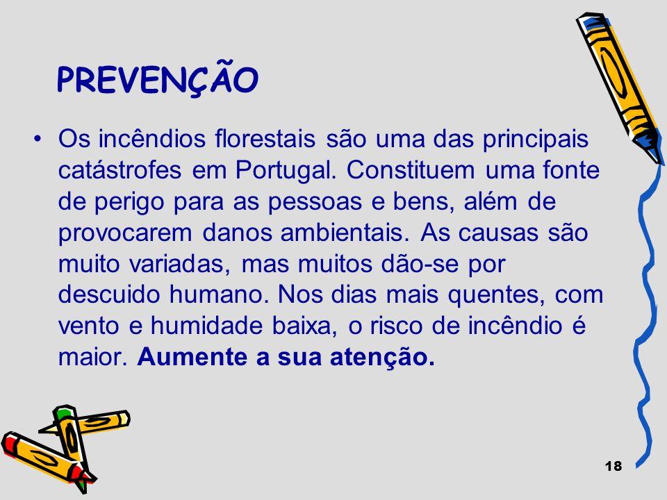 18 PREVENÇÃO Os incêndios florestais são uma das principais catástrofes em Portugal. Constituem uma fonte de perigo para as pessoas e bens, além de pr