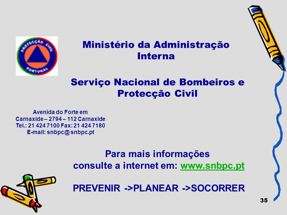 35 Ministério da Administração Interna Para mais informações consulte a internet em: www.snbpc.ptwww.snbpc.pt PREVENIR ->PLANEAR ->SOCORRER Avenida do