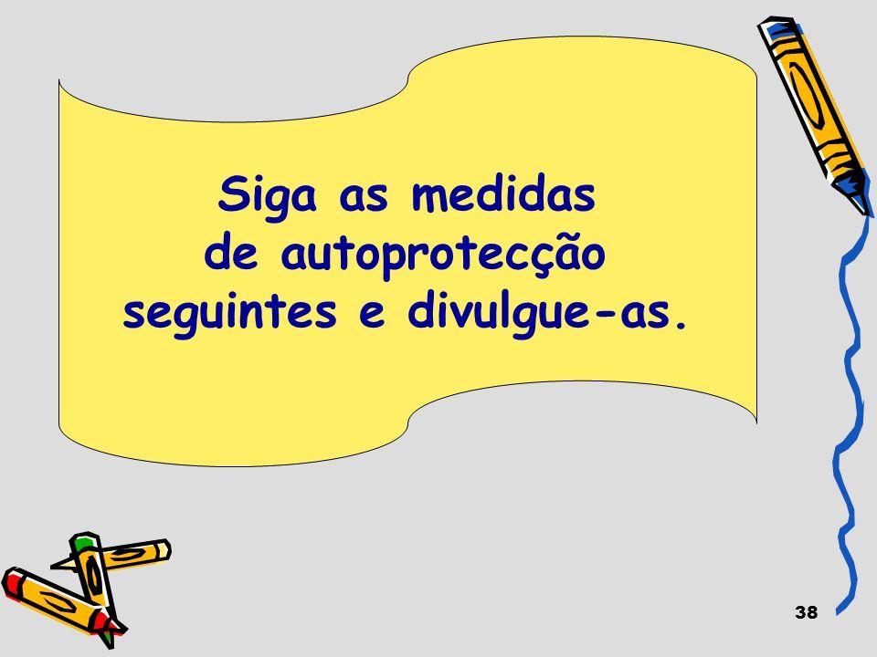 38 Siga as medidas de autoprotecção seguintes e divulgue-as.