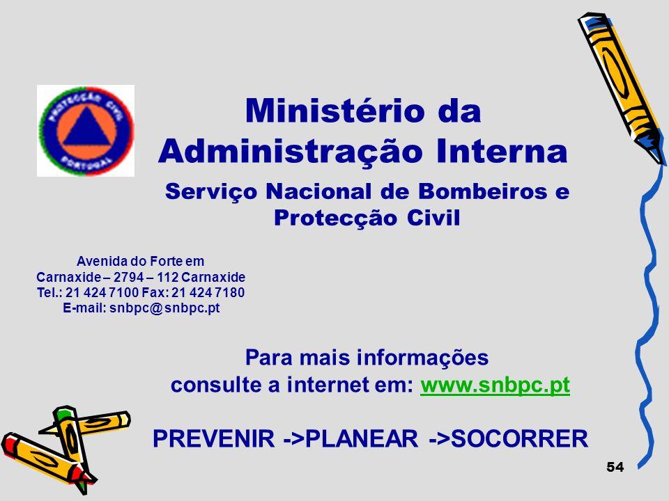 54 Ministério da Administração Interna Para mais informações consulte a internet em: www.snbpc.ptwww.snbpc.pt PREVENIR ->PLANEAR ->SOCORRER Avenida do