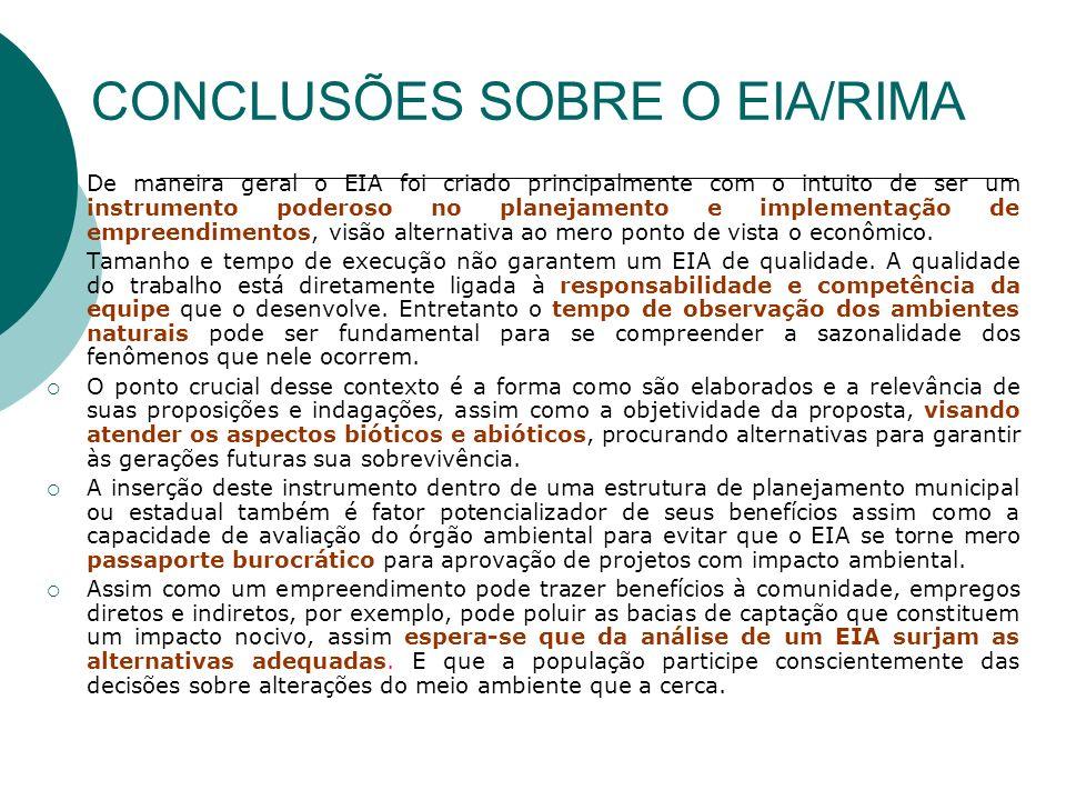 CONCLUSÕES SOBRE O EIA/RIMA De maneira geral o EIA foi criado principalmente com o intuito de ser um instrumento poderoso no planejamento e implementação de empreendimentos, visão alternativa ao mero ponto de vista o econômico.