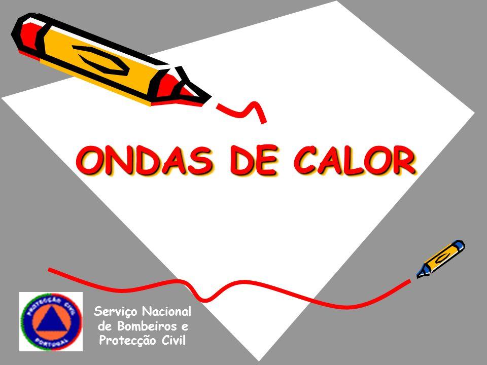 ONDAS DE CALOR Serviço Nacional de Bombeiros e Protecção Civil