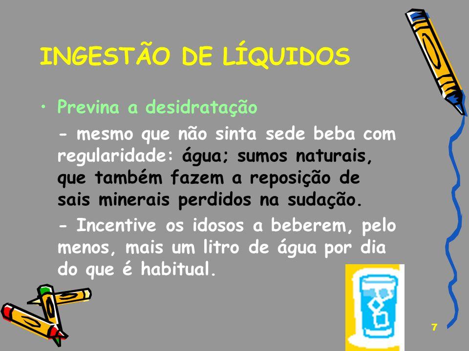 7 INGESTÃO DE LÍQUIDOS Previna a desidratação - mesmo que não sinta sede beba com regularidade: água; sumos naturais, que também fazem a reposição de