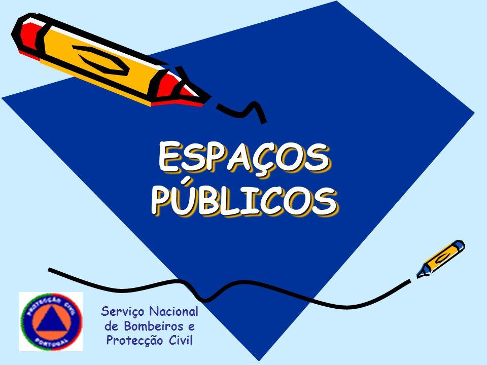 ESPAÇOS PÚBLICOS Serviço Nacional de Bombeiros e Protecção Civil