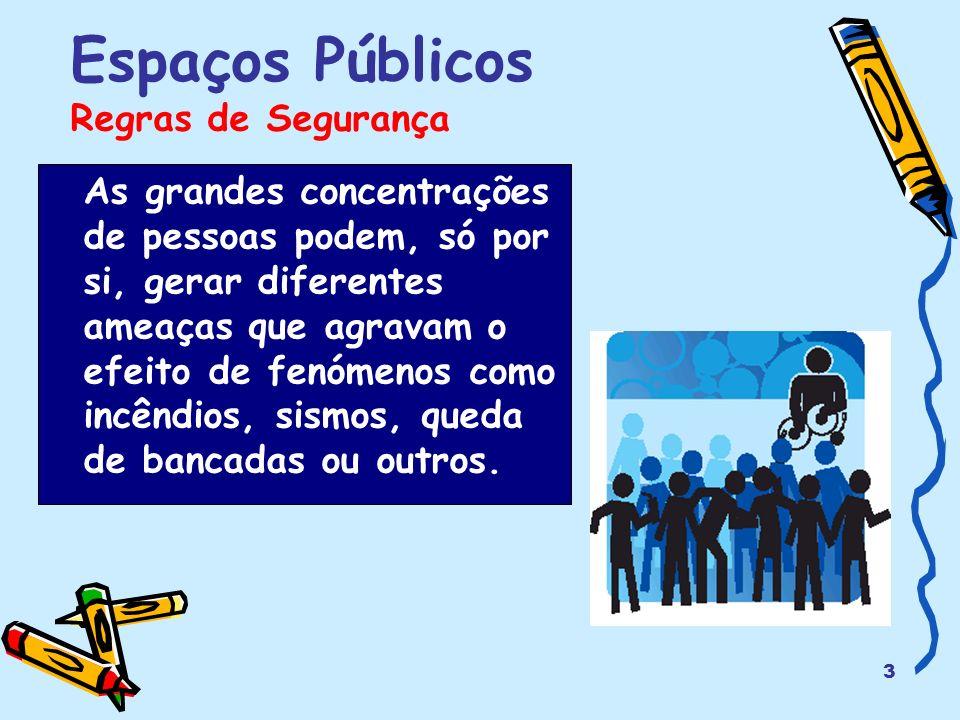3 Espaços Públicos Regras de Segurança As grandes concentrações de pessoas podem, só por si, gerar diferentes ameaças que agravam o efeito de fenómeno