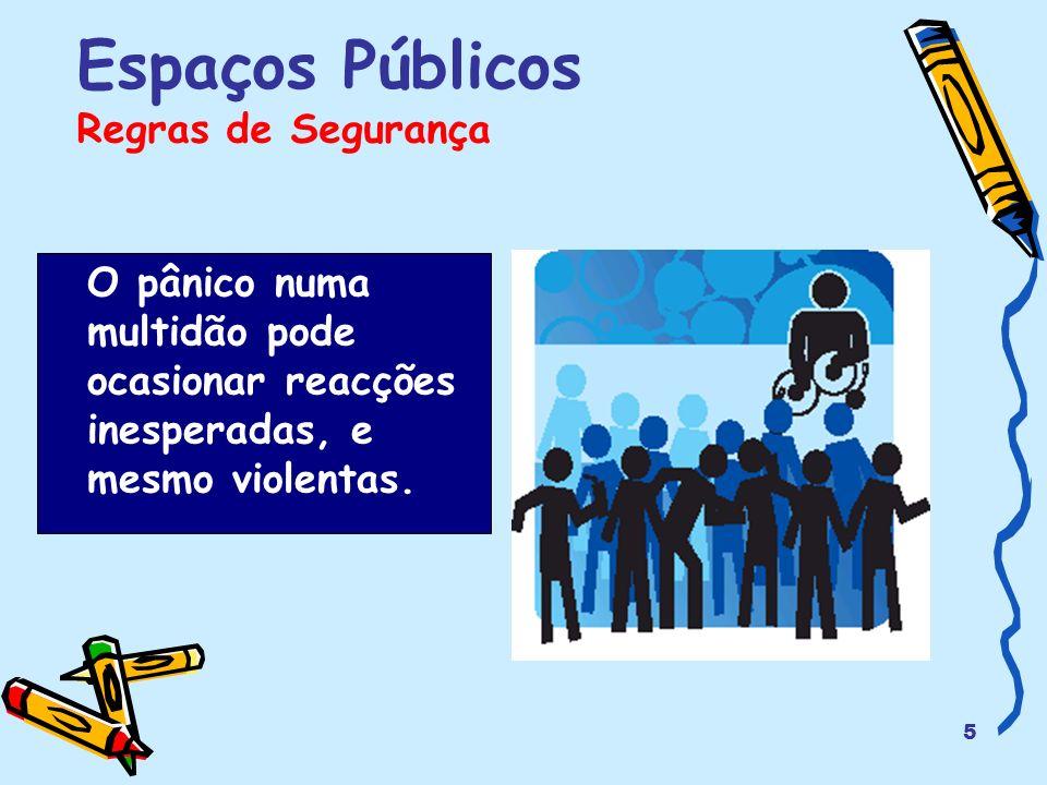 5 Espaços Públicos Regras de Segurança O pânico numa multidão pode ocasionar reacções inesperadas, e mesmo violentas.