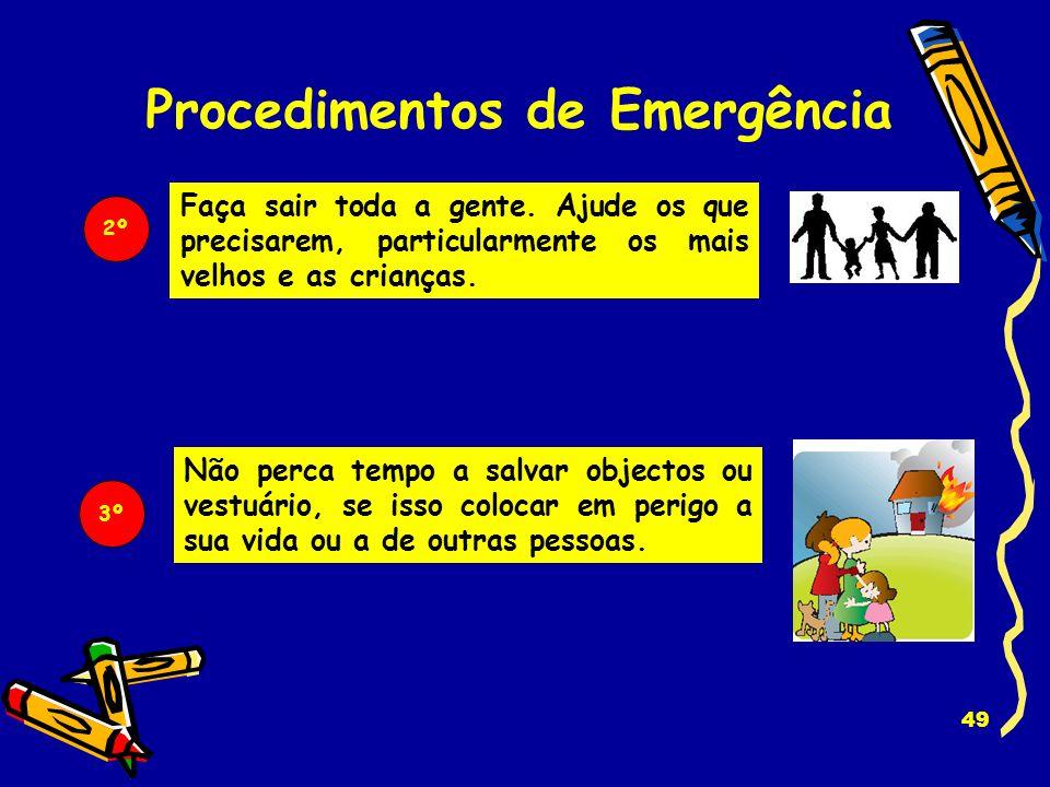 48 Avise todas as pessoas da casa e chame os bombeiros através do 112 Procedimentos de Emergência 1º