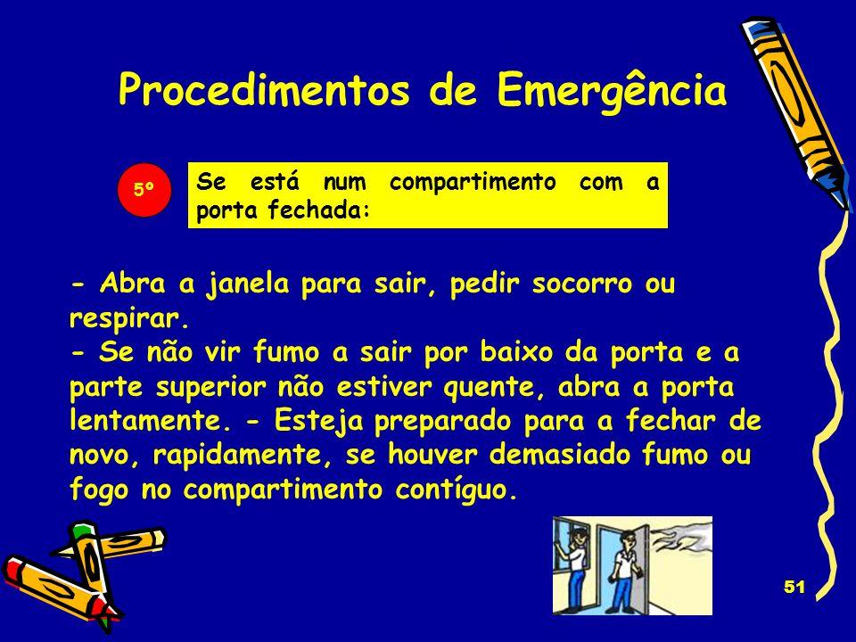50 Se está num compartimento com a porta fechada: Procedimentos de Emergência 4º - Apalpe a porta antes de a abrir. Nunca abra uma porta se ela estive