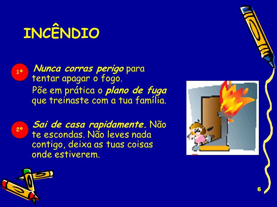 6 INCÊNDIO Nunca corras perigo para tentar apagar o fogo.