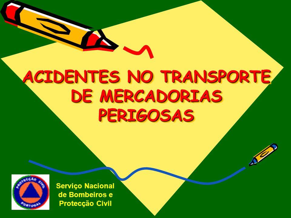 ACIDENTES NO TRANSPORTE DE MERCADORIAS PERIGOSAS Serviço Nacional de Bombeiros e Protecção Civil