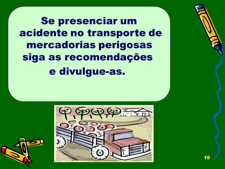 10 Se presenciar um acidente no transporte de mercadorias perigosas siga as recomendações e divulgue-as.