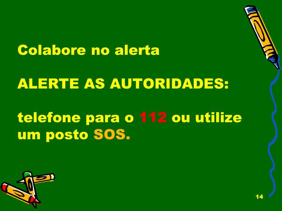 14 Colabore no alerta ALERTE AS AUTORIDADES: telefone para o 112 ou utilize um posto SOS.