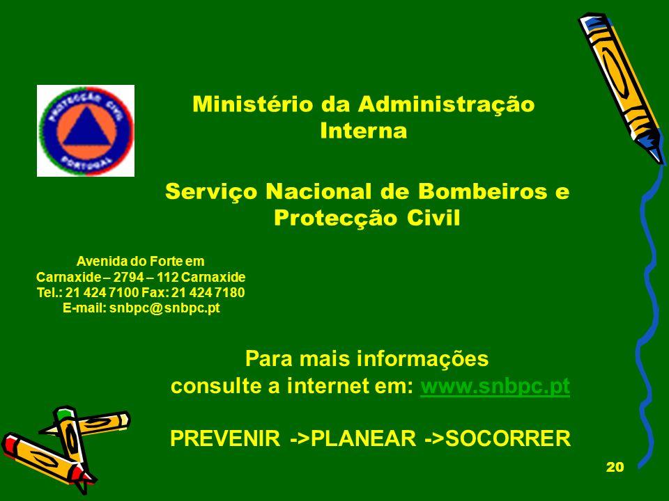 20 Ministério da Administração Interna Para mais informações consulte a internet em: www.snbpc.ptwww.snbpc.pt PREVENIR ->PLANEAR ->SOCORRER Avenida do