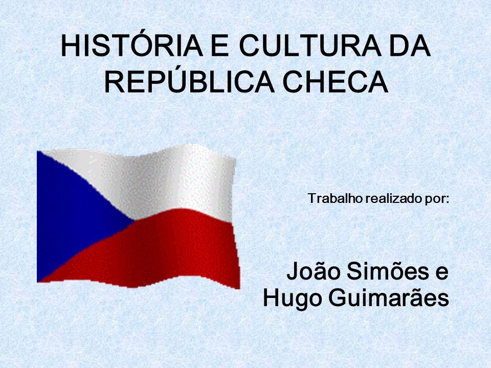 HISTÓRIA E CULTURA DA REPÚBLICA CHECA Trabalho realizado por: João Simões e Hugo Guimarães