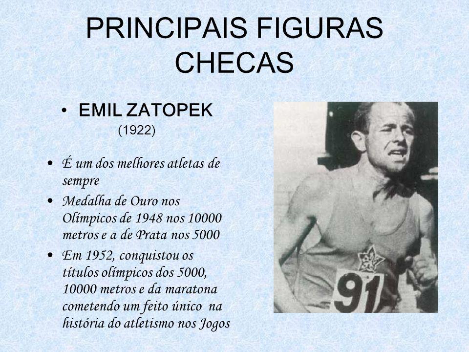 PRINCIPAIS FIGURAS CHECAS EMIL ZATOPEK (1922) É um dos melhores atletas de sempre Medalha de Ouro nos Olímpicos de 1948 nos 10000 metros e a de Prata nos 5000 Em 1952, conquistou os títulos olímpicos dos 5000, 10000 metros e da maratona cometendo um feito único na história do atletismo nos Jogos