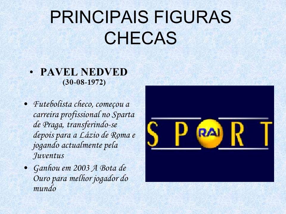 PRINCIPAIS FIGURAS CHECAS PAVEL NEDVED (30-08-1972) Futebolista checo, começou a carreira profissional no Sparta de Praga, transferindo-se depois para a Lázio de Roma e jogando actualmente pela Juventus Ganhou em 2003 A Bota de Ouro para melhor jogador do mundo