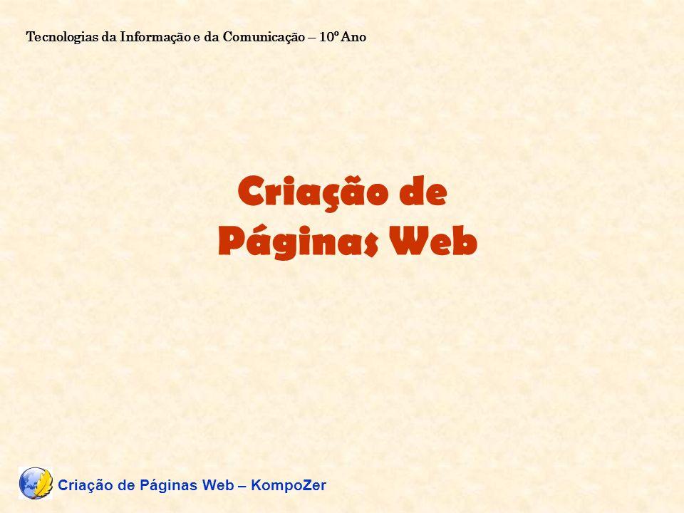 Criação de Páginas Web Tecnologias da Informação e da Comunicação – 10º Ano Criação de Páginas Web – KompoZer