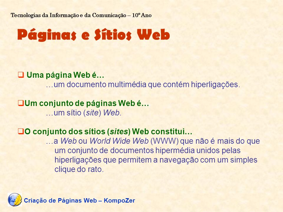 Páginas e Sítios Web Uma página Web é… …um documento multimédia que contém hiperligações. Um conjunto de páginas Web é… …um sítio (site) Web. O conjun