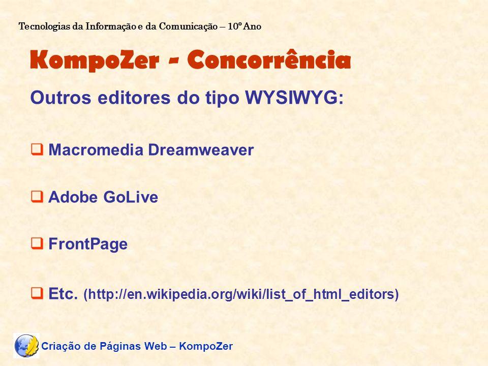 KompoZer - Concorrência Outros editores do tipo WYSIWYG: Macromedia Dreamweaver Adobe GoLive FrontPage Etc. (http://en.wikipedia.org/wiki/list_of_html