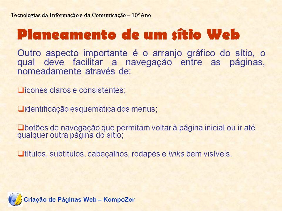 Planeamento de um sítio Web Outro aspecto importante é o arranjo gráfico do sítio, o qual deve facilitar a navegação entre as páginas, nomeadamente at