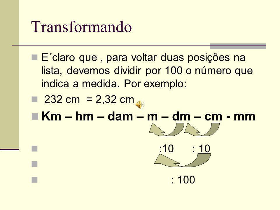 Transformando E´claro que, para voltar duas posições na lista, devemos dividir por 100 o número que indica a medida.