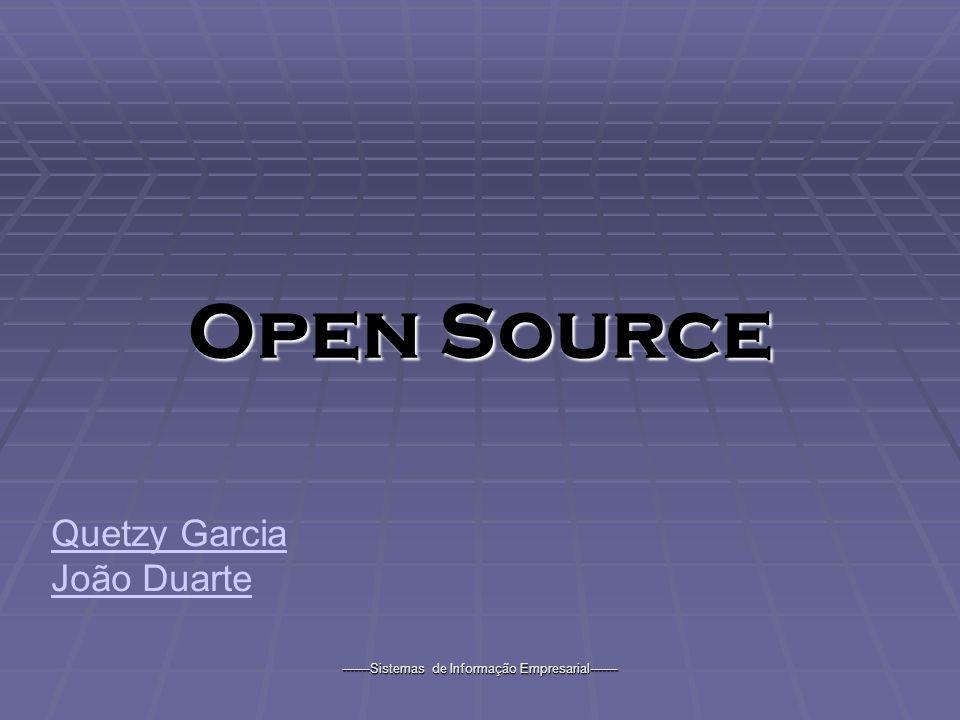 -------Sistemas de Informação Empresarial------- Open Source Quetzy Garcia João Duarte