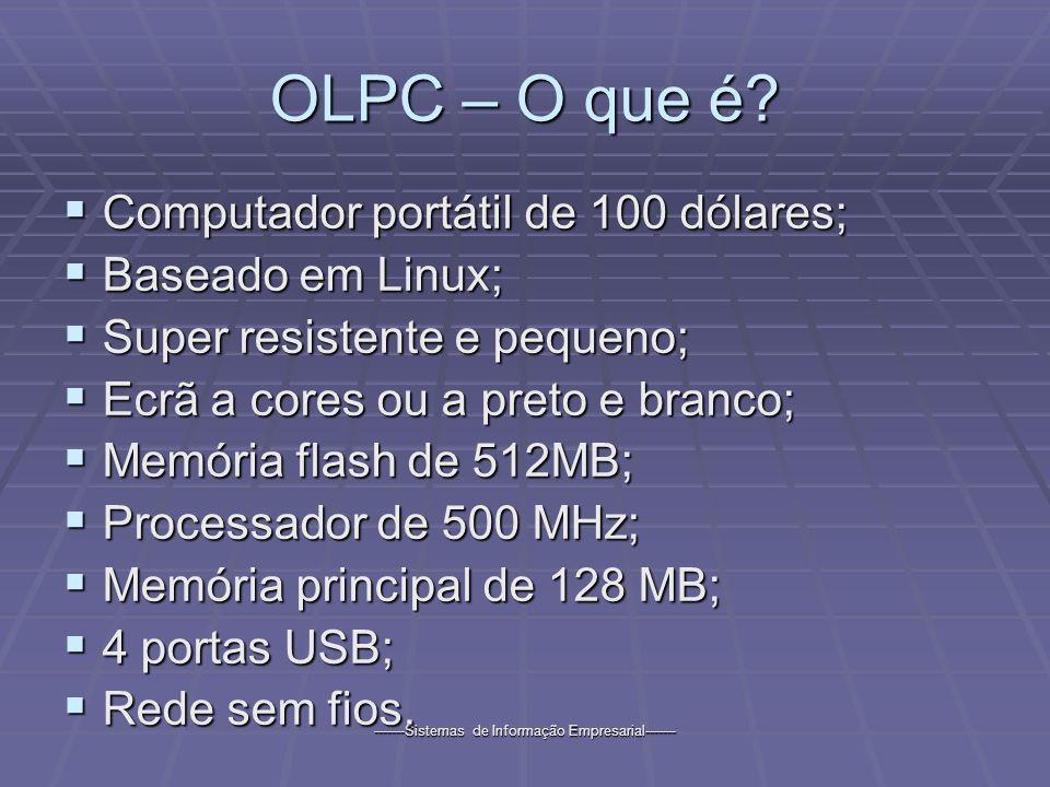 -------Sistemas de Informação Empresarial------- OLPC – O que é? Computador portátil de 100 dólares; Computador portátil de 100 dólares; Baseado em Li
