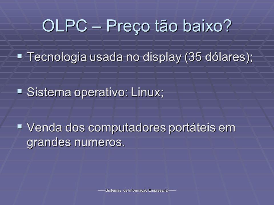 -------Sistemas de Informação Empresarial------- OLPC – Preço tão baixo? Tecnologia usada no display (35 dólares); Tecnologia usada no display (35 dól