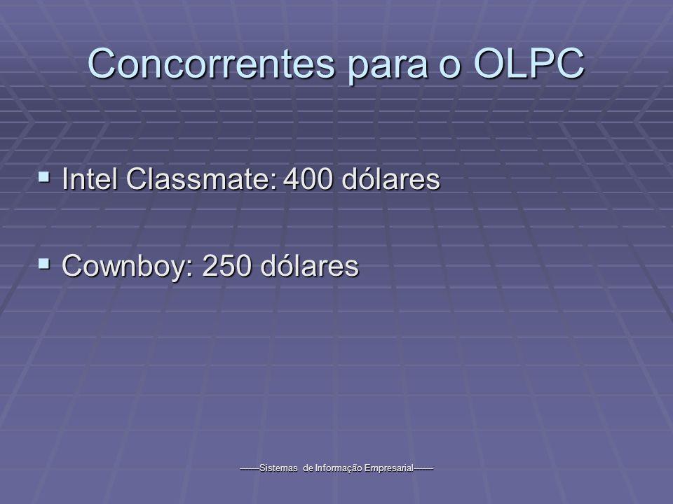 -------Sistemas de Informação Empresarial------- Concorrentes para o OLPC Intel Classmate: 400 dólares Intel Classmate: 400 dólares Cownboy: 250 dólares Cownboy: 250 dólares