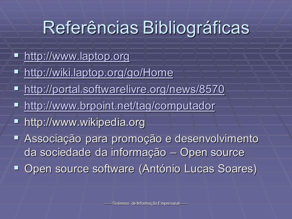 -------Sistemas de Informação Empresarial------- Referências Bibliográficas http://www.laptop.org http://www.laptop.org http://www.laptop.org http://wiki.laptop.org/go/Home http://wiki.laptop.org/go/Home http://wiki.laptop.org/go/Home http://portal.softwarelivre.org/news/8570 http://portal.softwarelivre.org/news/8570 http://portal.softwarelivre.org/news/8570 http://www.brpoint.net/tag/computador http://www.brpoint.net/tag/computador http://www.brpoint.net/tag/computador http://www.wikipedia.org http://www.wikipedia.org Associação para promoção e desenvolvimento da sociedade da informação – Open source Associação para promoção e desenvolvimento da sociedade da informação – Open source Open source software (António Lucas Soares) Open source software (António Lucas Soares)