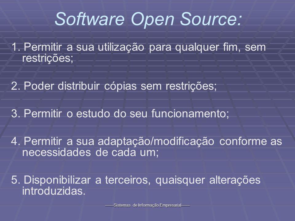 -------Sistemas de Informação Empresarial------- Software Open Source: 1. Permitir a sua utilização para qualquer fim, sem restrições; 2. Poder distri