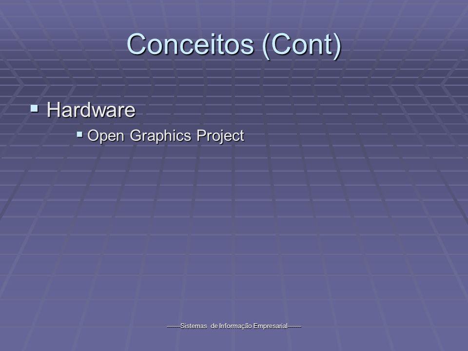 -------Sistemas de Informação Empresarial------- Conceitos (Cont) Hardware Hardware Open Graphics Project Open Graphics Project