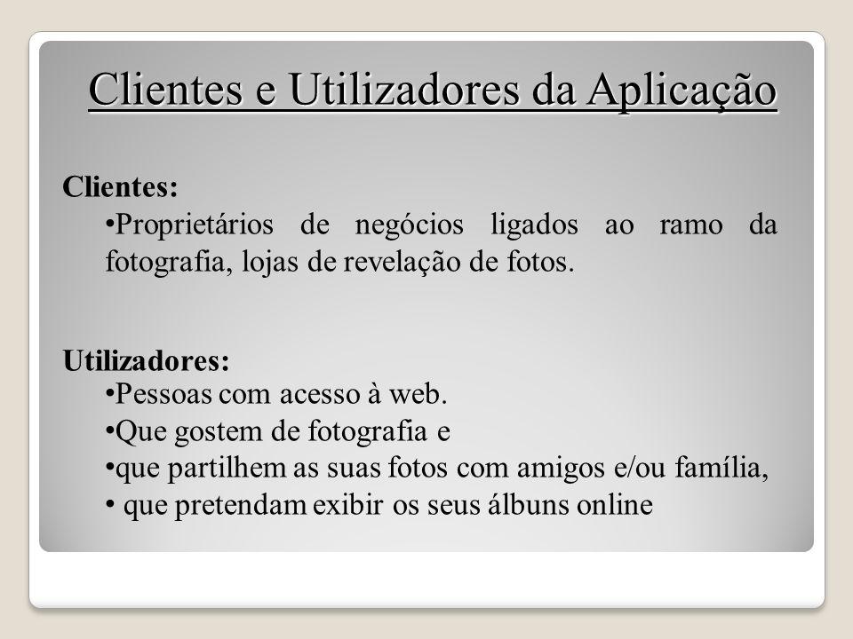 Clientes e Utilizadores da Aplicação Clientes: Proprietários de negócios ligados ao ramo da fotografia, lojas de revelação de fotos. Utilizadores: Pes