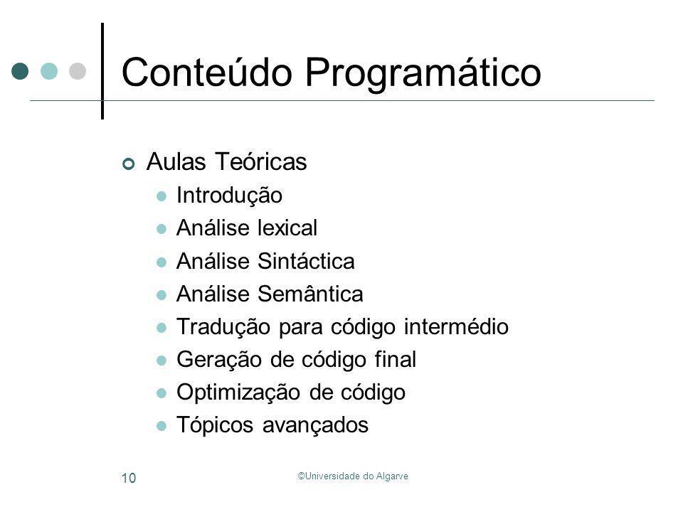 ©Universidade do Algarve 10 Conteúdo Programático Aulas Teóricas Introdução Análise lexical Análise Sintáctica Análise Semântica Tradução para código