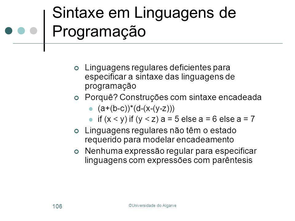 ©Universidade do Algarve 106 Sintaxe em Linguagens de Programação Linguagens regulares deficientes para especificar a sintaxe das linguagens de progra