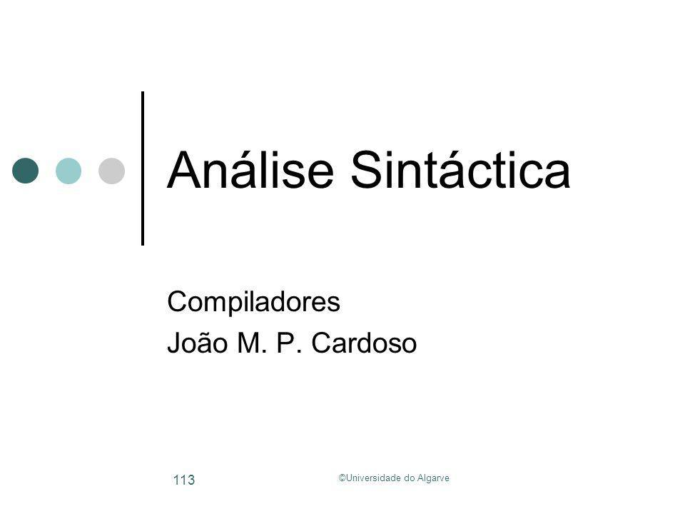 ©Universidade do Algarve 113 Análise Sintáctica Compiladores João M. P. Cardoso