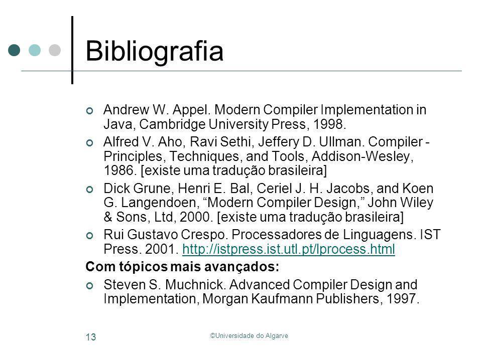 ©Universidade do Algarve 13 Bibliografia Andrew W. Appel. Modern Compiler Implementation in Java, Cambridge University Press, 1998. Alfred V. Aho, Rav