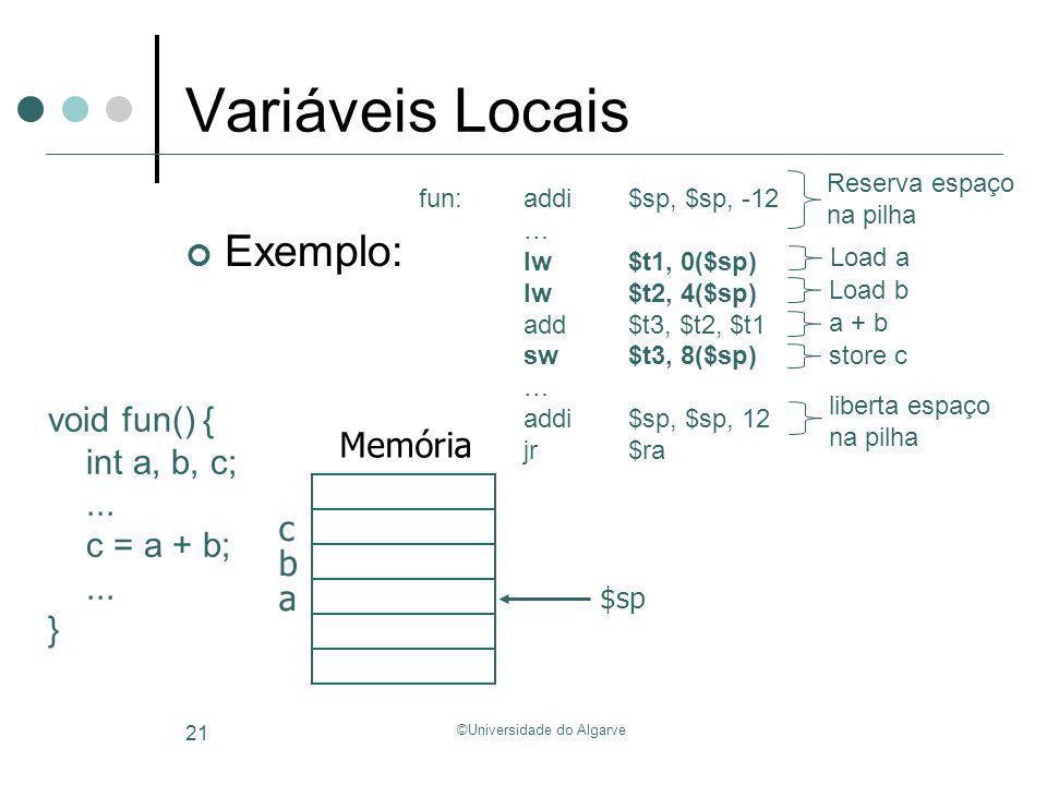 ©Universidade do Algarve 21 Variáveis Locais Exemplo: void fun() { int a, b, c;... c = a + b;... } fun:addi$sp, $sp, -12 … lw$t1, 0($sp) lw$t2, 4($sp)
