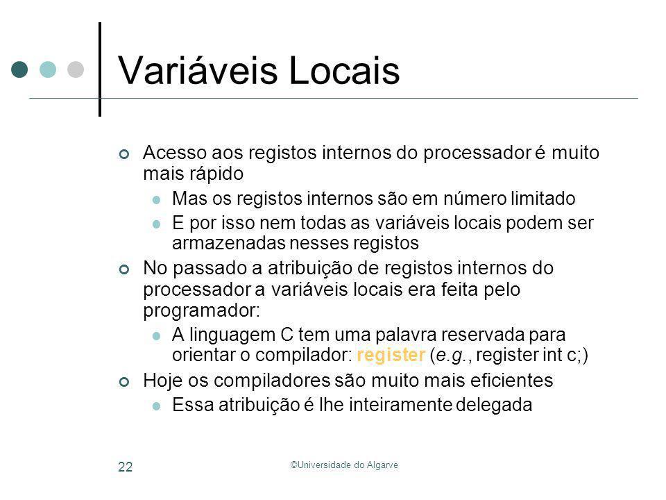 ©Universidade do Algarve 22 Variáveis Locais Acesso aos registos internos do processador é muito mais rápido Mas os registos internos são em número li