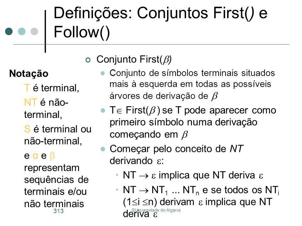 ©Universidade do Algarve 313 Definições: Conjuntos First() e Follow() Conjunto First( ) Conjunto de símbolos terminais situados mais à esquerda em tod