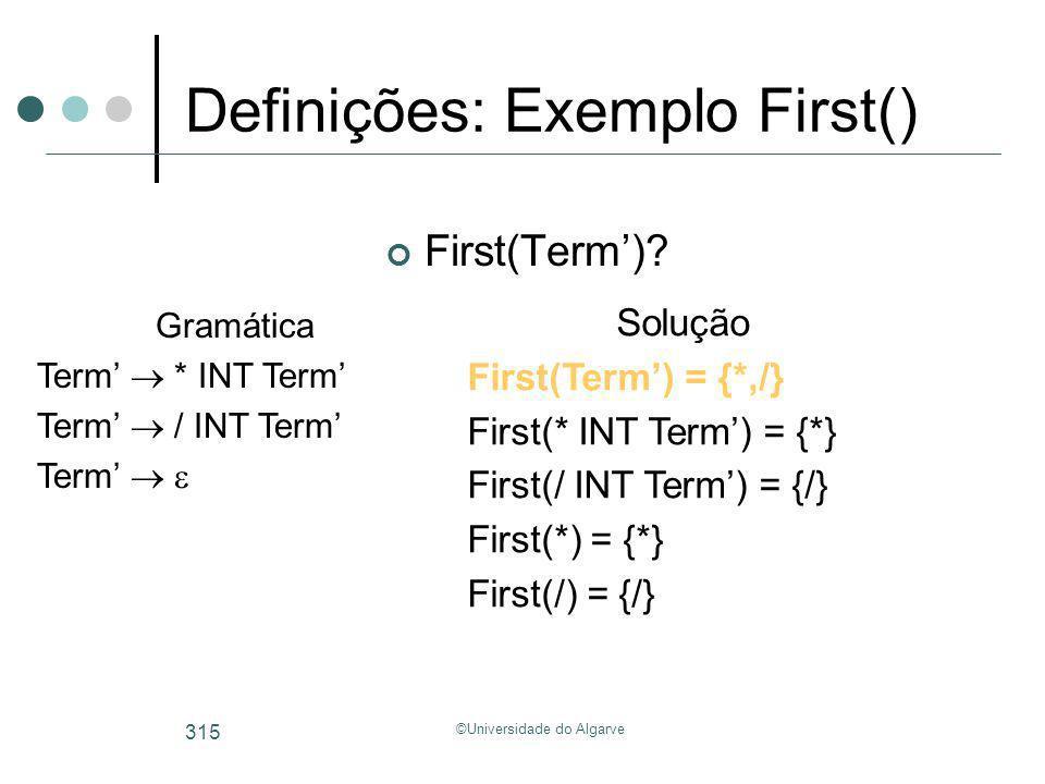 ©Universidade do Algarve 315 Definições: Exemplo First() First(Term)? Gramática Term * INT Term Term / INT Term Term Solução First(Term) = {*,/} First