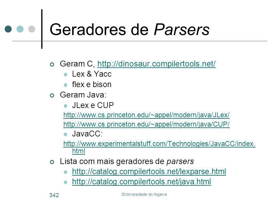 ©Universidade do Algarve 342 Geradores de Parsers Geram C, http://dinosaur.compilertools.net/http://dinosaur.compilertools.net/ Lex & Yacc flex e biso