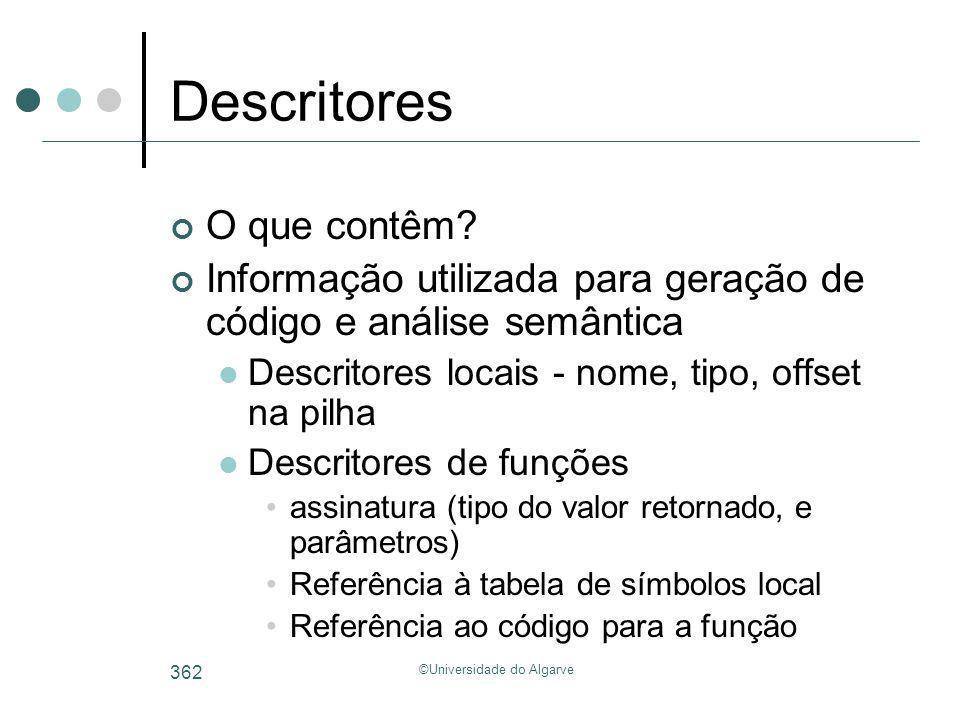 ©Universidade do Algarve 362 Descritores O que contêm? Informação utilizada para geração de código e análise semântica Descritores locais - nome, tipo