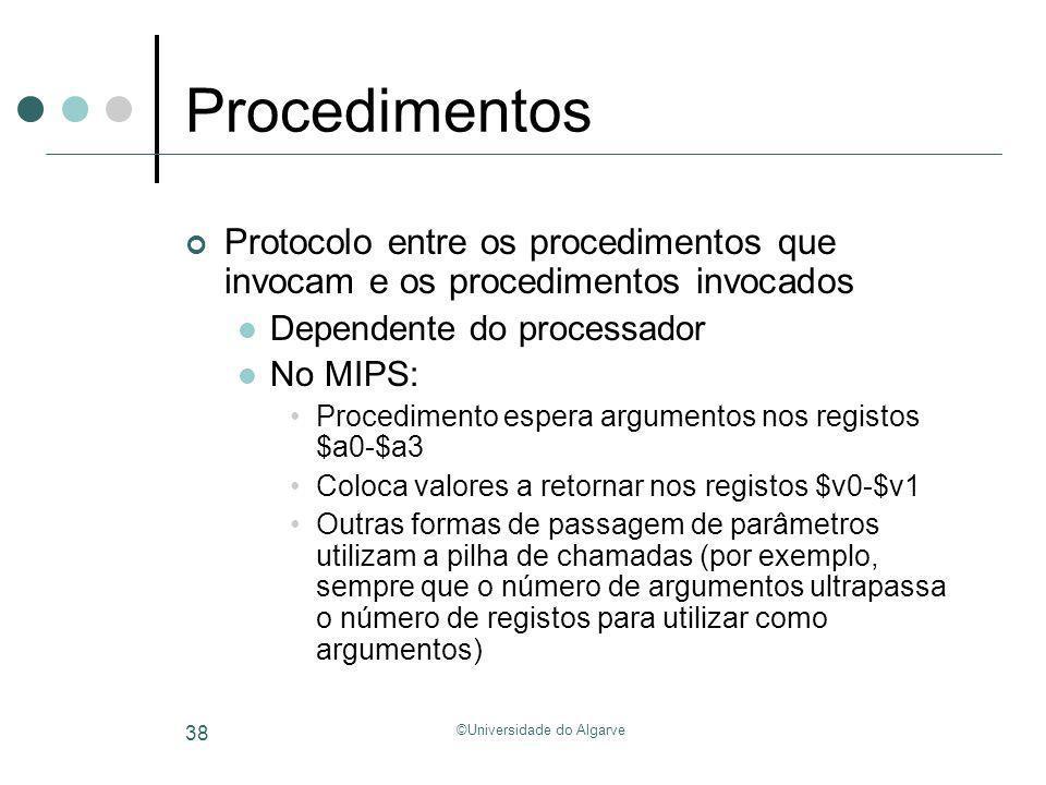 ©Universidade do Algarve 38 Procedimentos Protocolo entre os procedimentos que invocam e os procedimentos invocados Dependente do processador No MIPS: