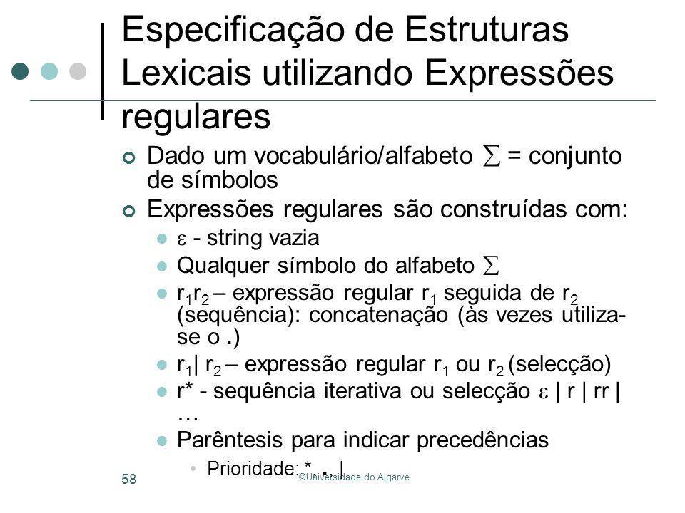 ©Universidade do Algarve 58 Especificação de Estruturas Lexicais utilizando Expressões regulares Dado um vocabulário/alfabeto = conjunto de símbolos E