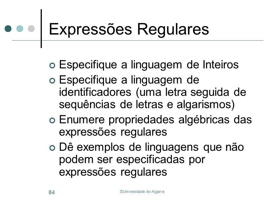 ©Universidade do Algarve 64 Expressões Regulares Especifique a linguagem de Inteiros Especifique a linguagem de identificadores (uma letra seguida de