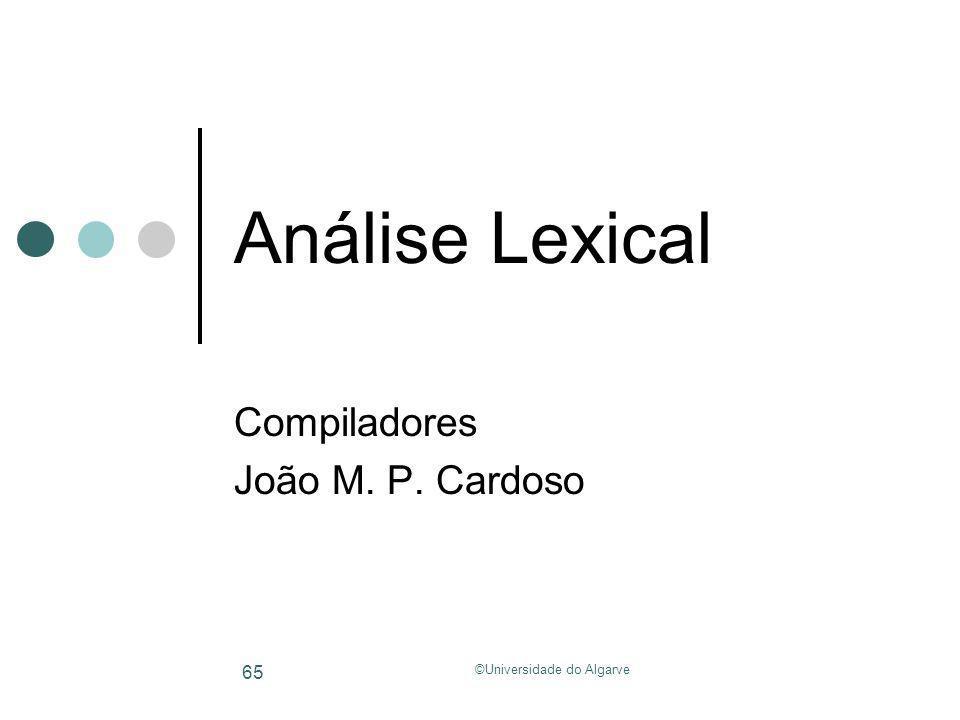 ©Universidade do Algarve 65 Análise Lexical Compiladores João M. P. Cardoso