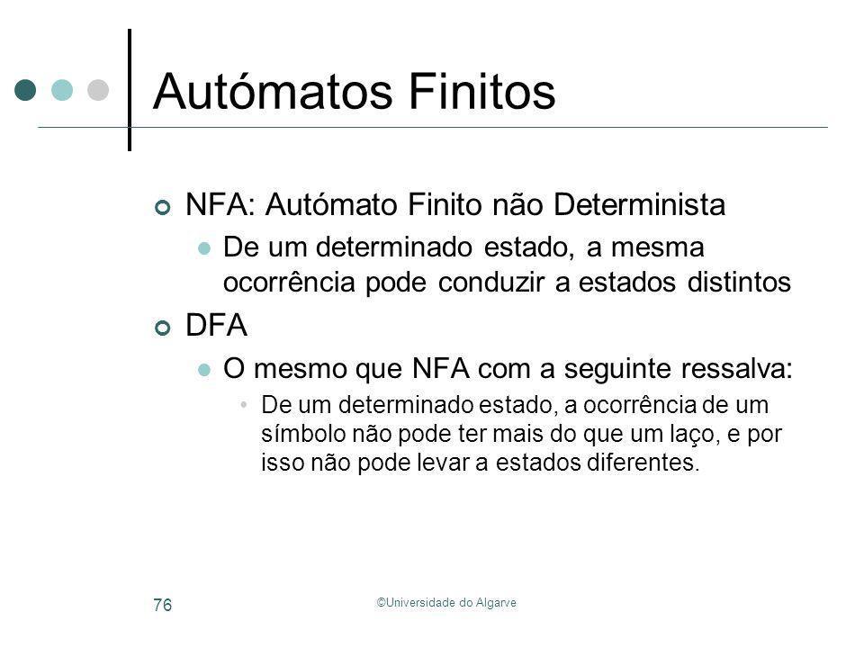 ©Universidade do Algarve 76 Autómatos Finitos NFA: Autómato Finito não Determinista De um determinado estado, a mesma ocorrência pode conduzir a estad
