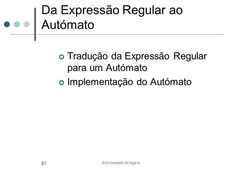 ©Universidade do Algarve 81 Da Expressão Regular ao Autómato Tradução da Expressão Regular para um Autómato Implementação do Autómato