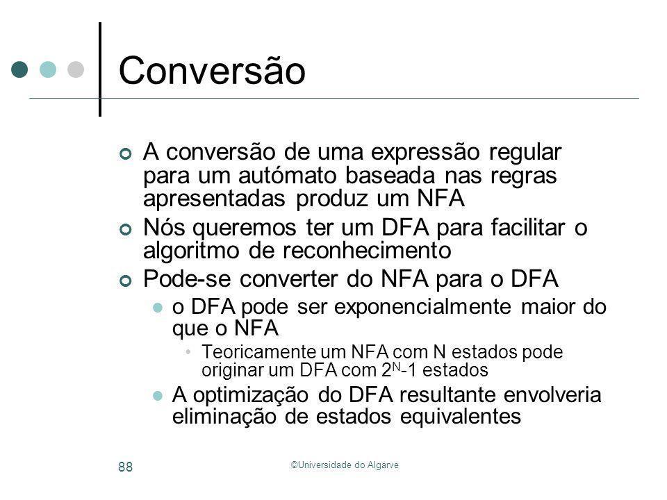 ©Universidade do Algarve 88 Conversão A conversão de uma expressão regular para um autómato baseada nas regras apresentadas produz um NFA Nós queremos